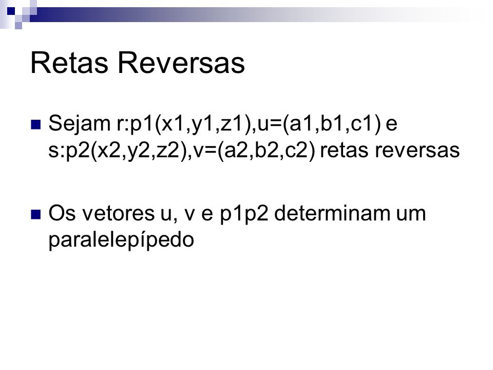 Retas Reversas Sejam r:p1(x1,y1,z1),u=(a1,b1,c1) e s:p2(x2,y2,z2),v=(a2,b2,c2) retas reversas.