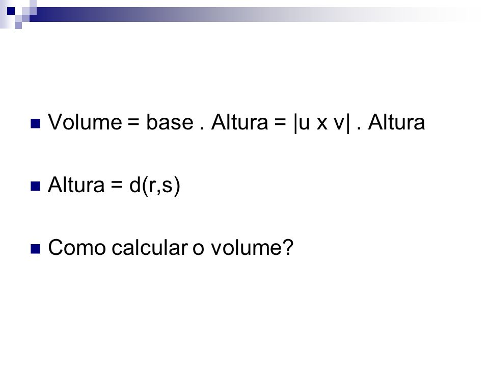 Volume = base . Altura = |u x v| . Altura