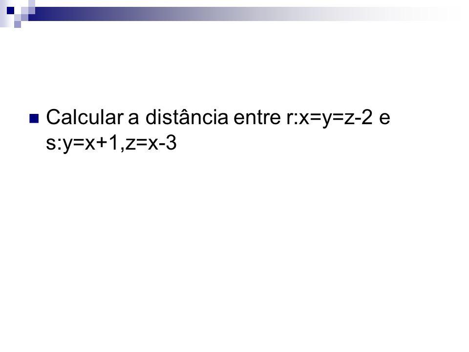 Calcular a distância entre r:x=y=z-2 e s:y=x+1,z=x-3