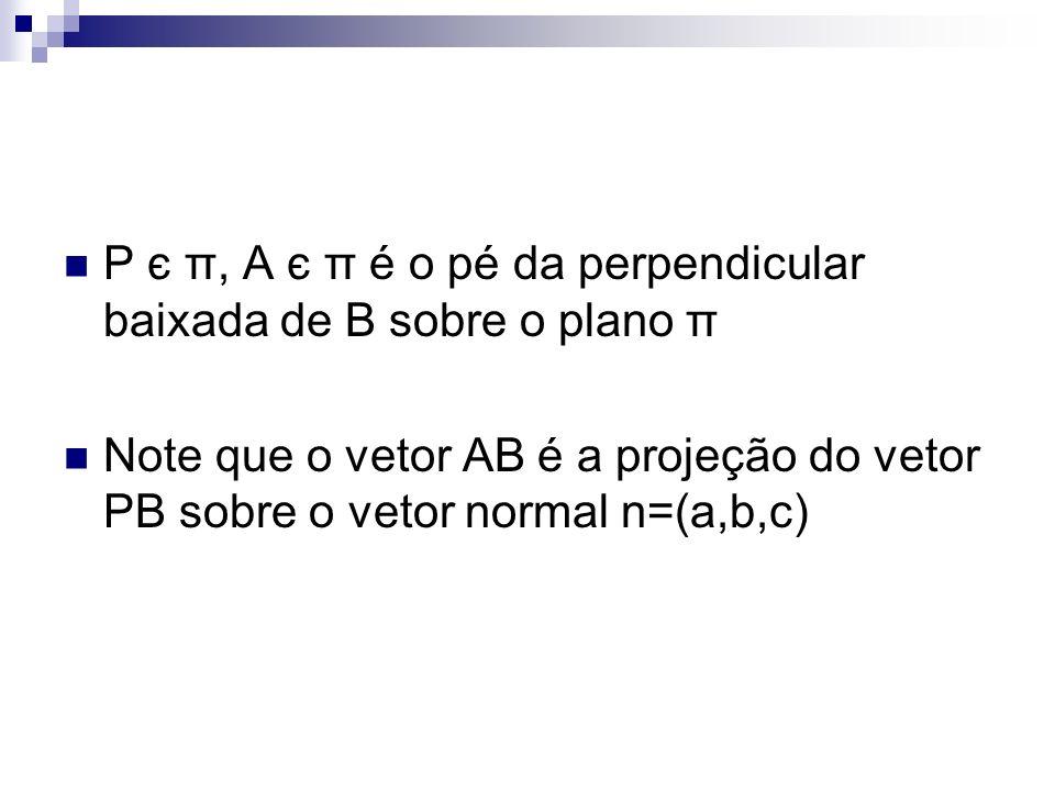 P є π, A є π é o pé da perpendicular baixada de B sobre o plano π
