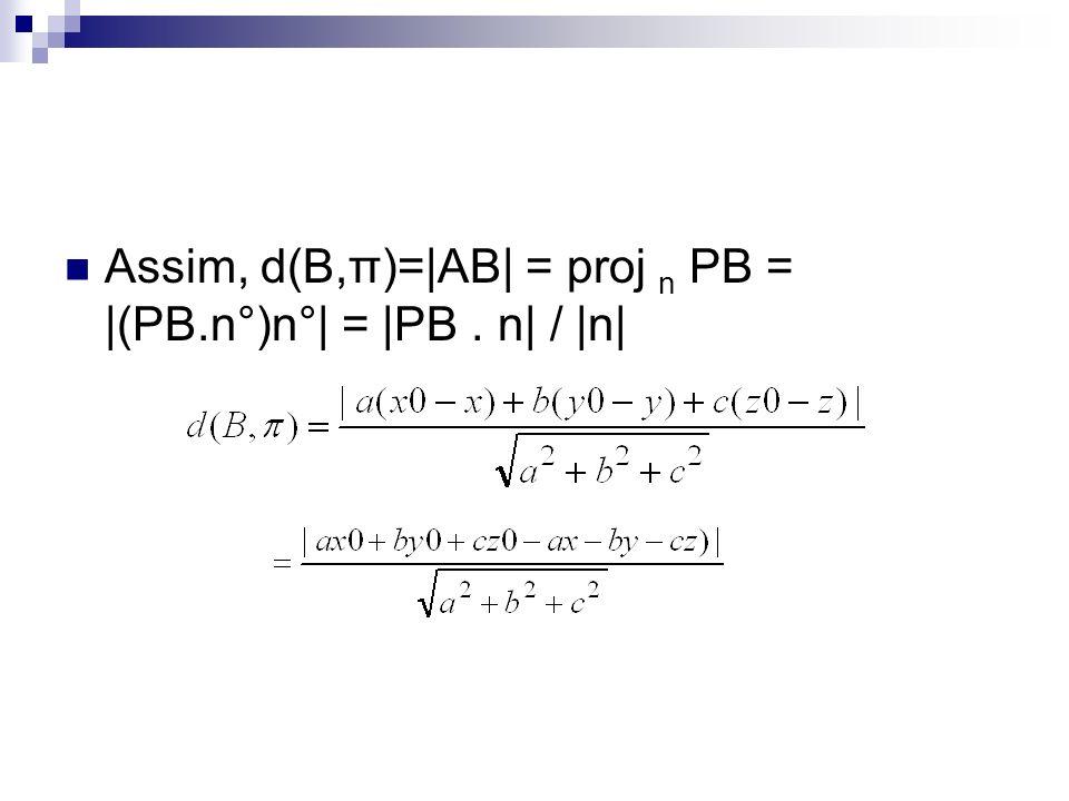 Assim, d(B,π)=|AB| = proj n PB = |(PB.n°)n°| = |PB . n| / |n|