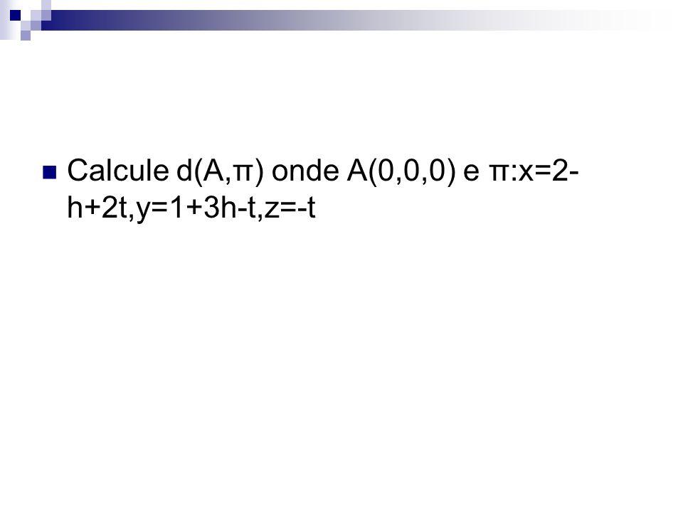 Calcule d(A,π) onde A(0,0,0) e π:x=2-h+2t,y=1+3h-t,z=-t