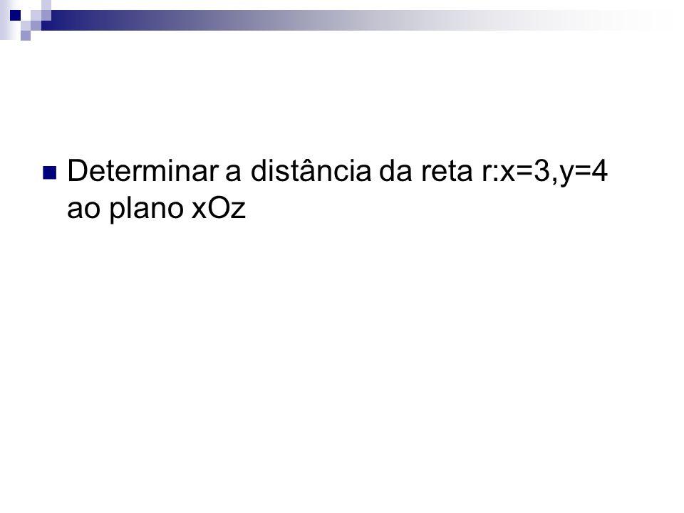 Determinar a distância da reta r:x=3,y=4 ao plano xOz
