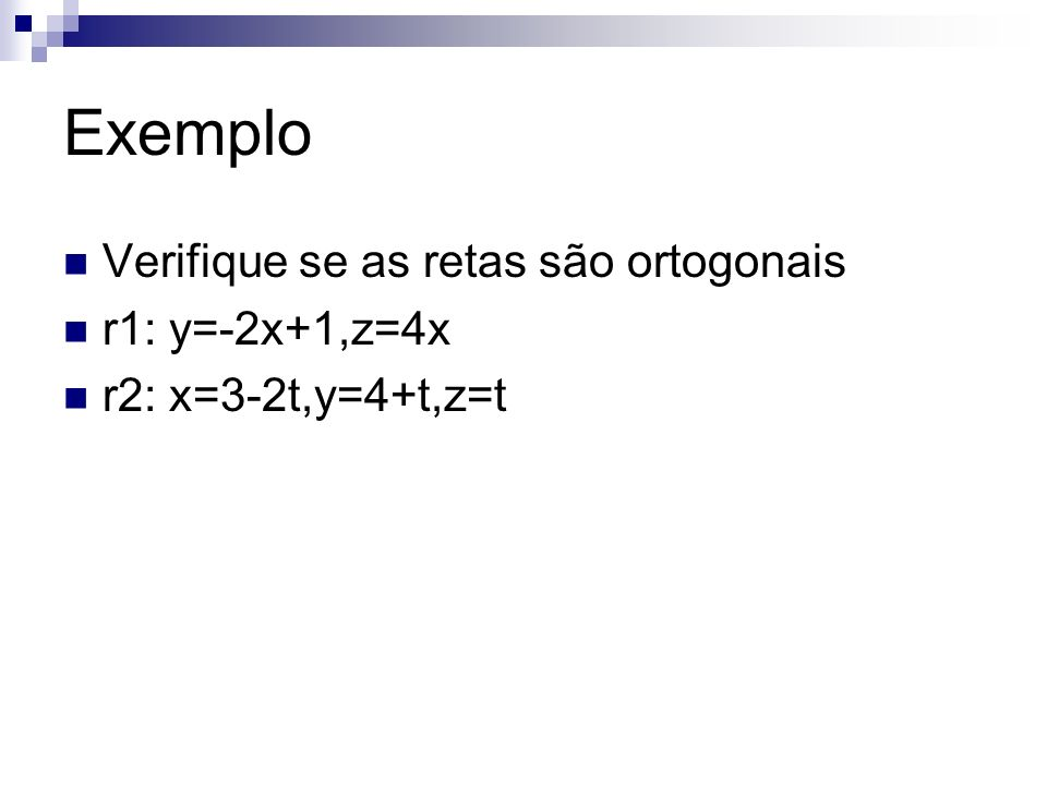 Exemplo Verifique se as retas são ortogonais r1: y=-2x+1,z=4x