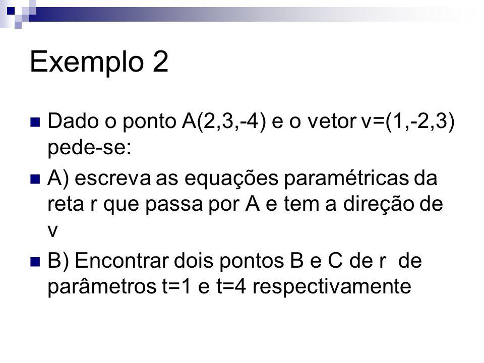 Exemplo 2 Dado o ponto A(2,3,-4) e o vetor v=(1,-2,3) pede-se: