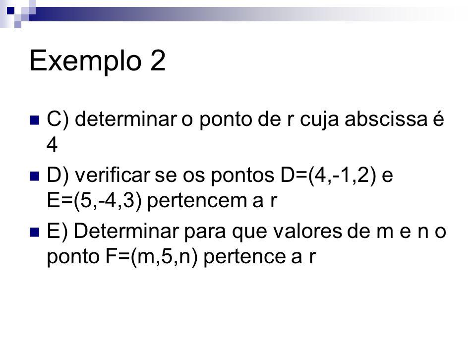 Exemplo 2 C) determinar o ponto de r cuja abscissa é 4