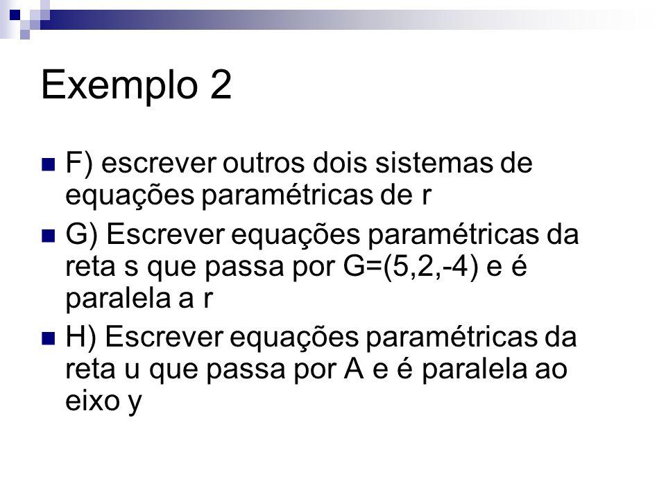 Exemplo 2 F) escrever outros dois sistemas de equações paramétricas de r.