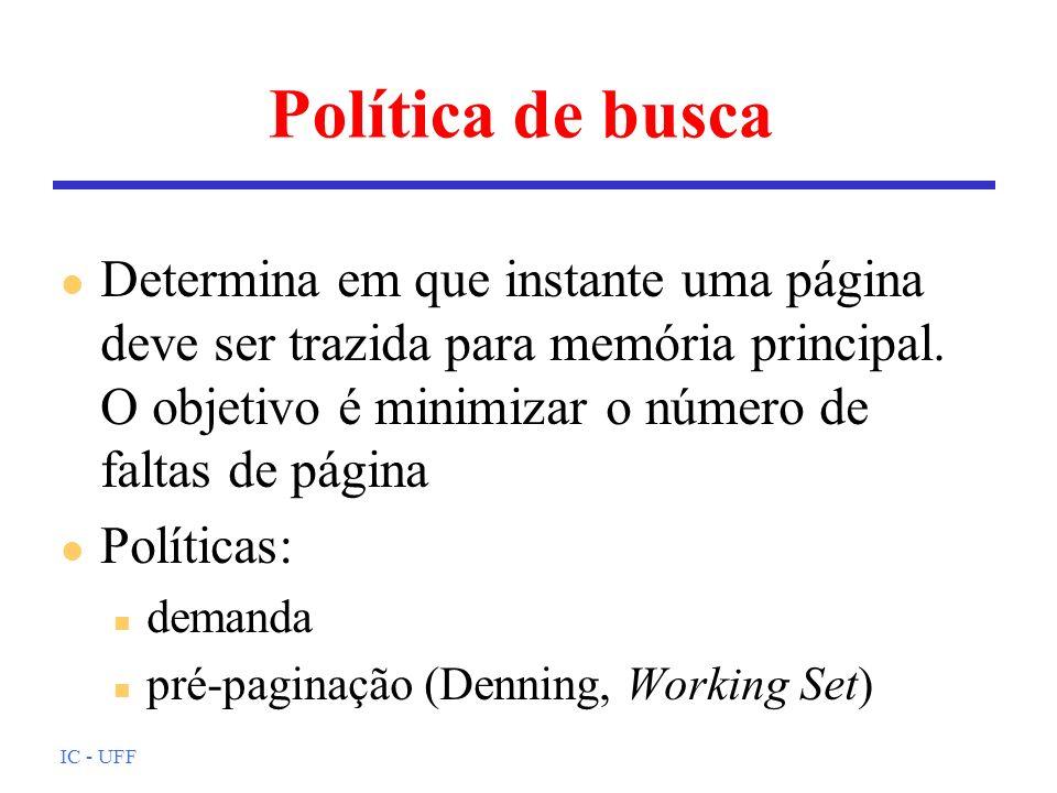 Política de busca Determina em que instante uma página deve ser trazida para memória principal. O objetivo é minimizar o número de faltas de página.