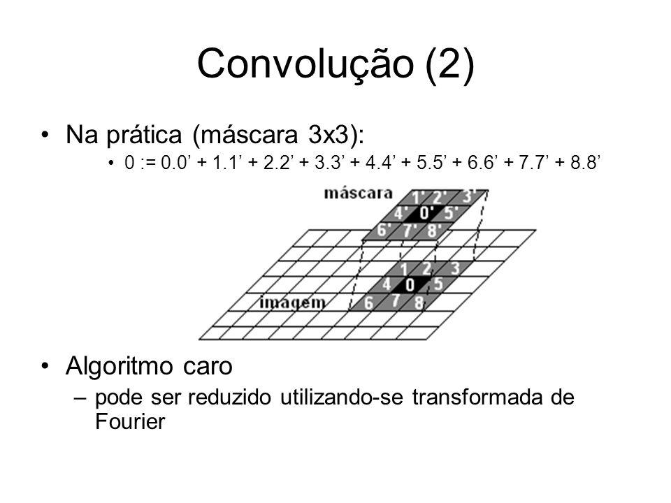Convolução (2) Na prática (máscara 3x3): Algoritmo caro