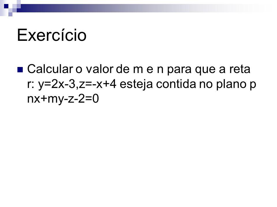 Exercício Calcular o valor de m e n para que a reta r: y=2x-3,z=-x+4 esteja contida no plano p nx+my-z-2=0.