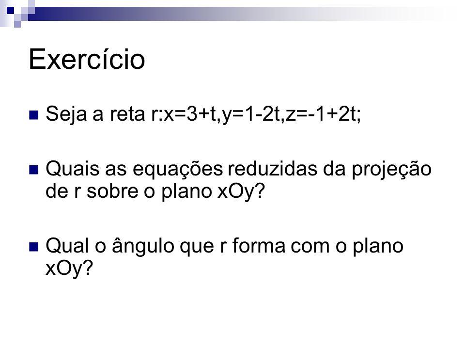 Exercício Seja a reta r:x=3+t,y=1-2t,z=-1+2t;