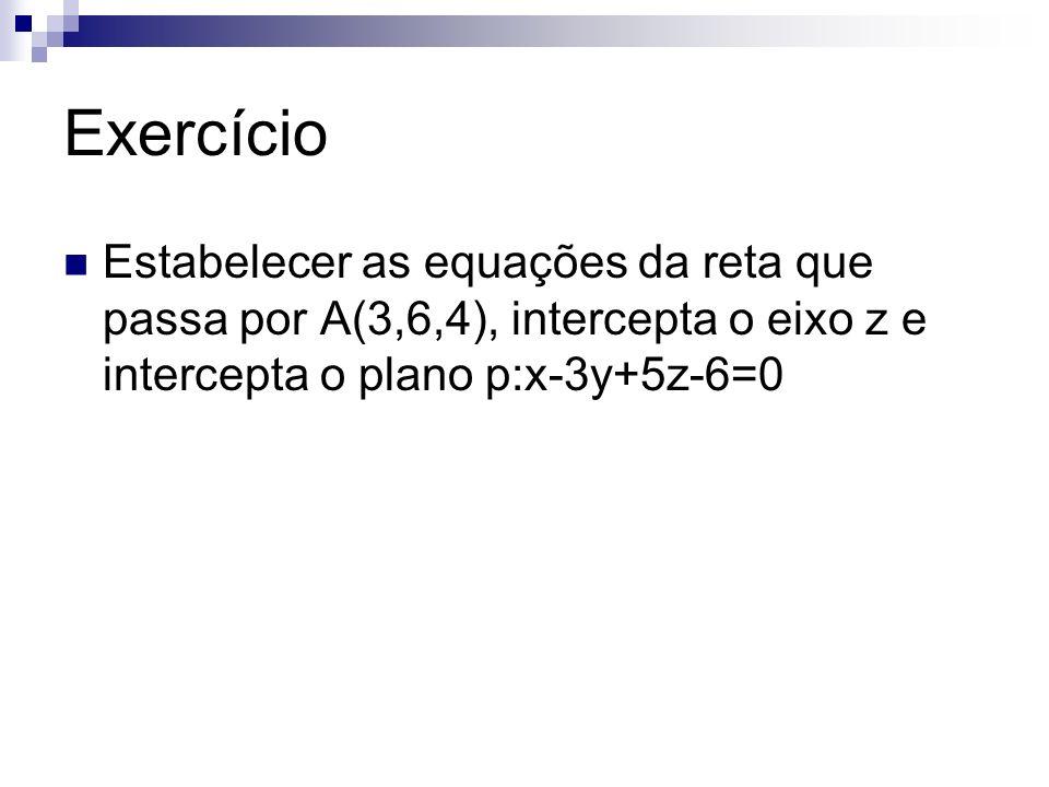 Exercício Estabelecer as equações da reta que passa por A(3,6,4), intercepta o eixo z e intercepta o plano p:x-3y+5z-6=0.