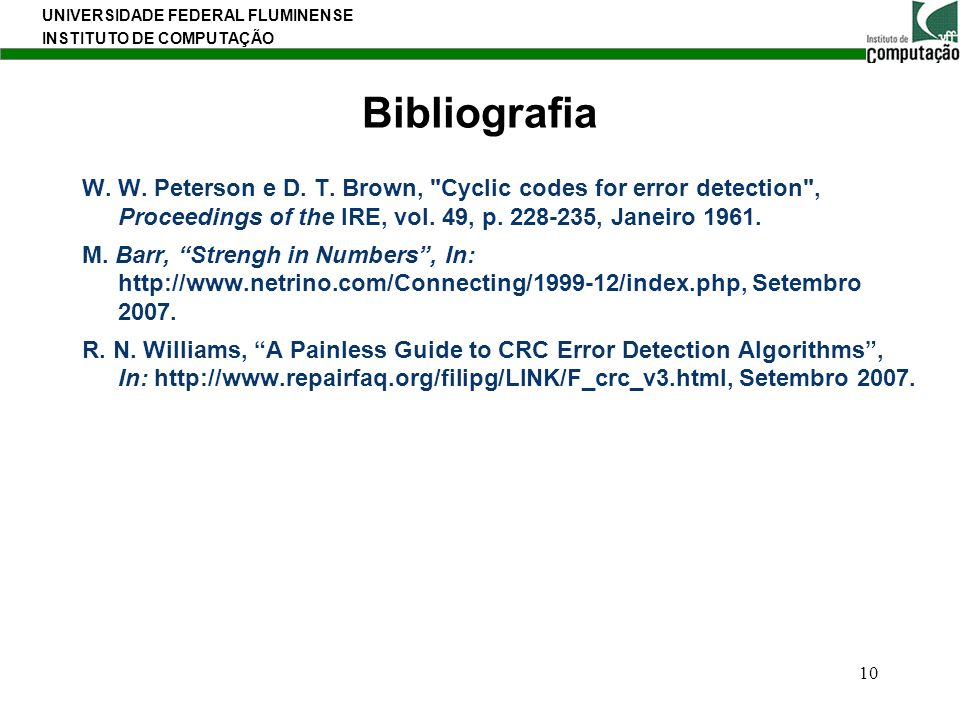 Bibliografia W. W. Peterson e D. T. Brown, Cyclic codes for error detection , Proceedings of the IRE, vol. 49, p. 228-235, Janeiro 1961.