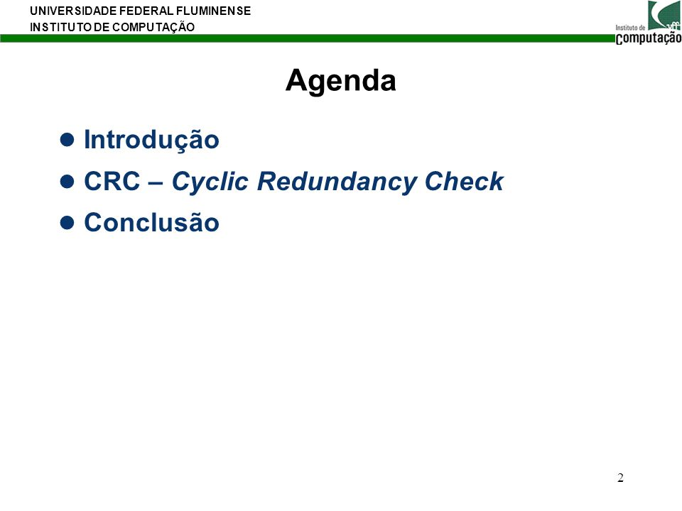 Agenda Introdução CRC – Cyclic Redundancy Check Conclusão