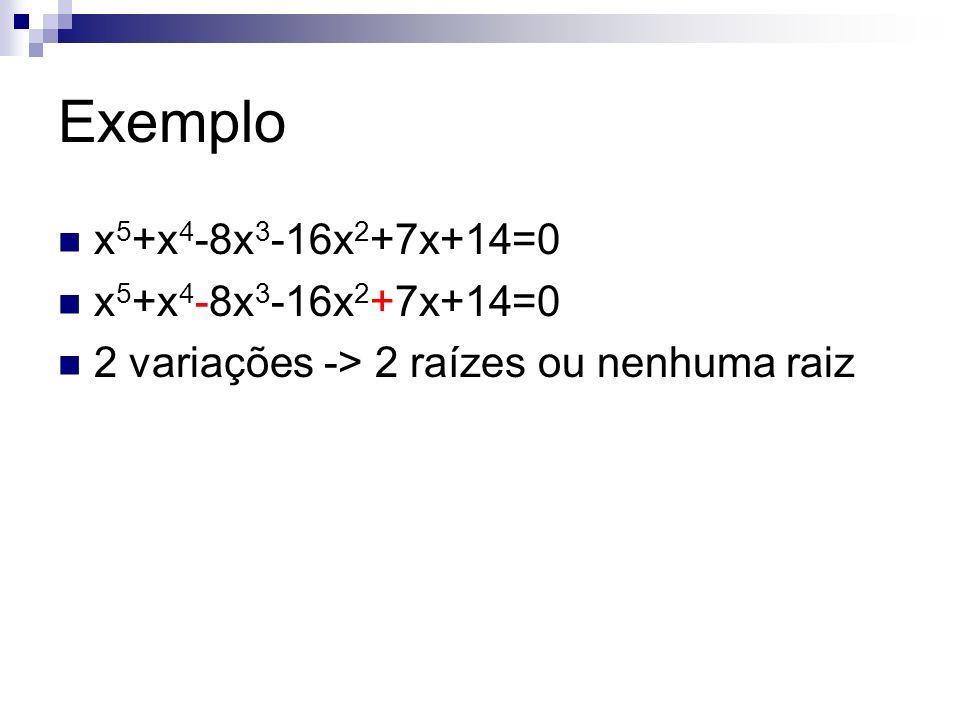 Exemplo x5+x4-8x3-16x2+7x+14=0 2 variações -> 2 raízes ou nenhuma raiz
