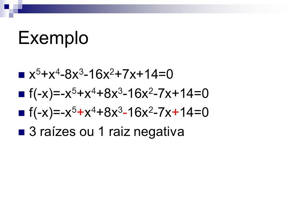 Exemplo x5+x4-8x3-16x2+7x+14=0 f(-x)=-x5+x4+8x3-16x2-7x+14=0
