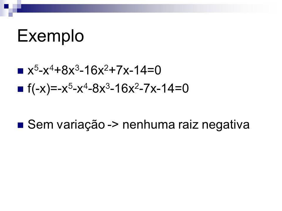 Exemplo x5-x4+8x3-16x2+7x-14=0 f(-x)=-x5-x4-8x3-16x2-7x-14=0