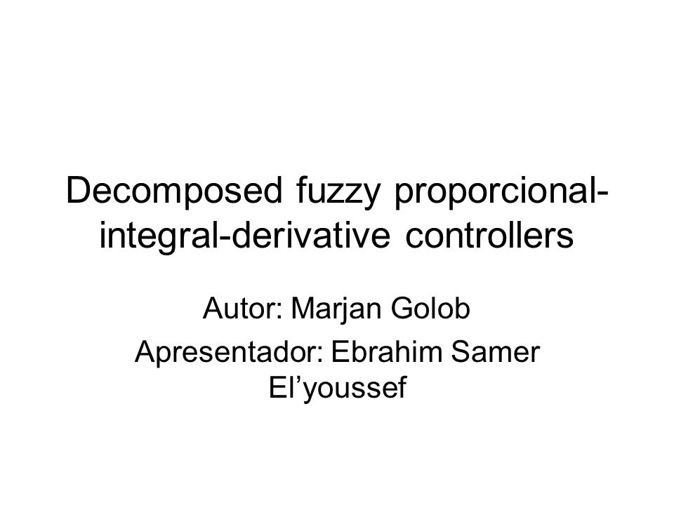 Decomposed fuzzy proporcional-integral-derivative controllers