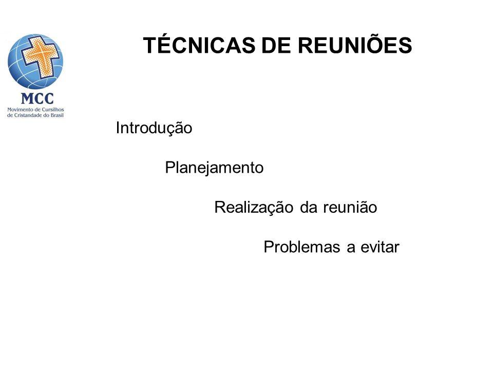 TÉCNICAS DE REUNIÕES Introdução Planejamento Realização da reunião