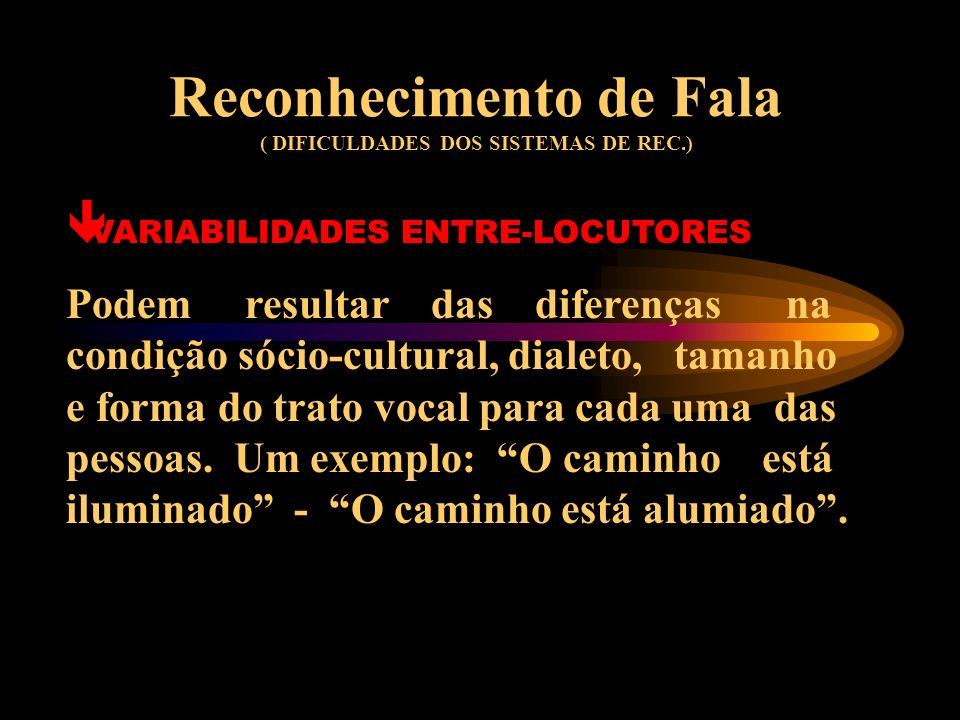 Reconhecimento de Fala ( DIFICULDADES DOS SISTEMAS DE REC.)