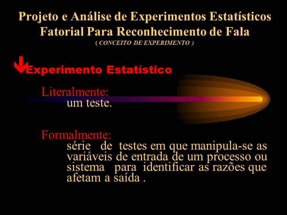 Projeto e Análise de Experimentos Estatísticos Fatorial Para Reconhecimento de Fala ( CONCEITO DE EXPERIMENTO )
