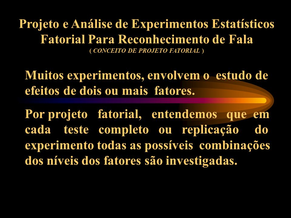 Projeto e Análise de Experimentos Estatísticos Fatorial Para Reconhecimento de Fala ( CONCEITO DE PROJETO FATORIAL )