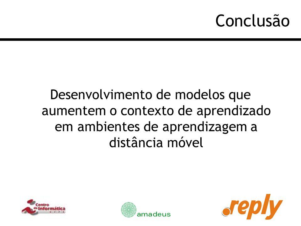 Conclusão Desenvolvimento de modelos que aumentem o contexto de aprendizado em ambientes de aprendizagem a distância móvel.