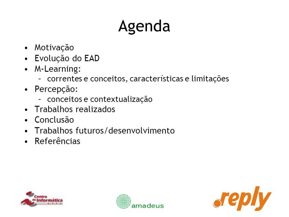Agenda Motivação Evolução do EAD M-Learning: Percepção: