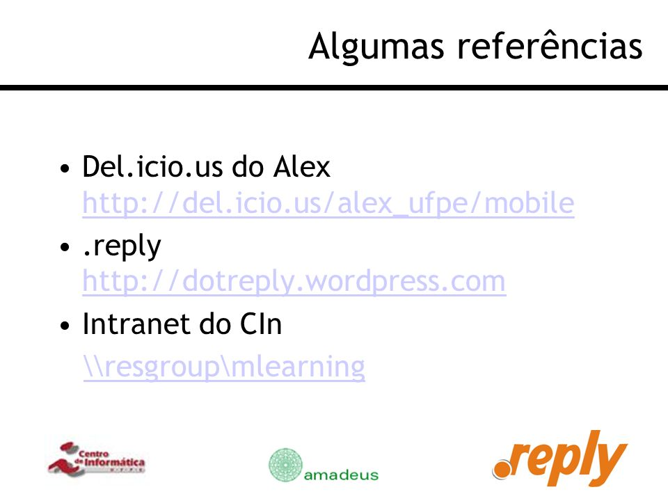Algumas referências Del.icio.us do Alex http://del.icio.us/alex_ufpe/mobile. .reply http://dotreply.wordpress.com.