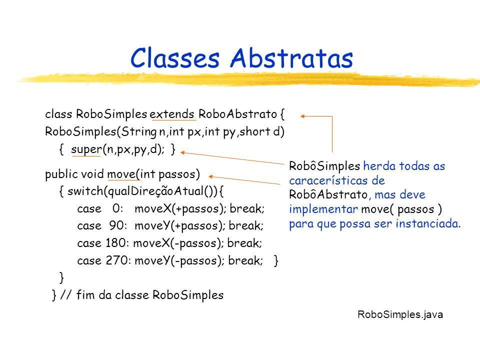 Classes Abstratas class RoboSimples extends RoboAbstrato {