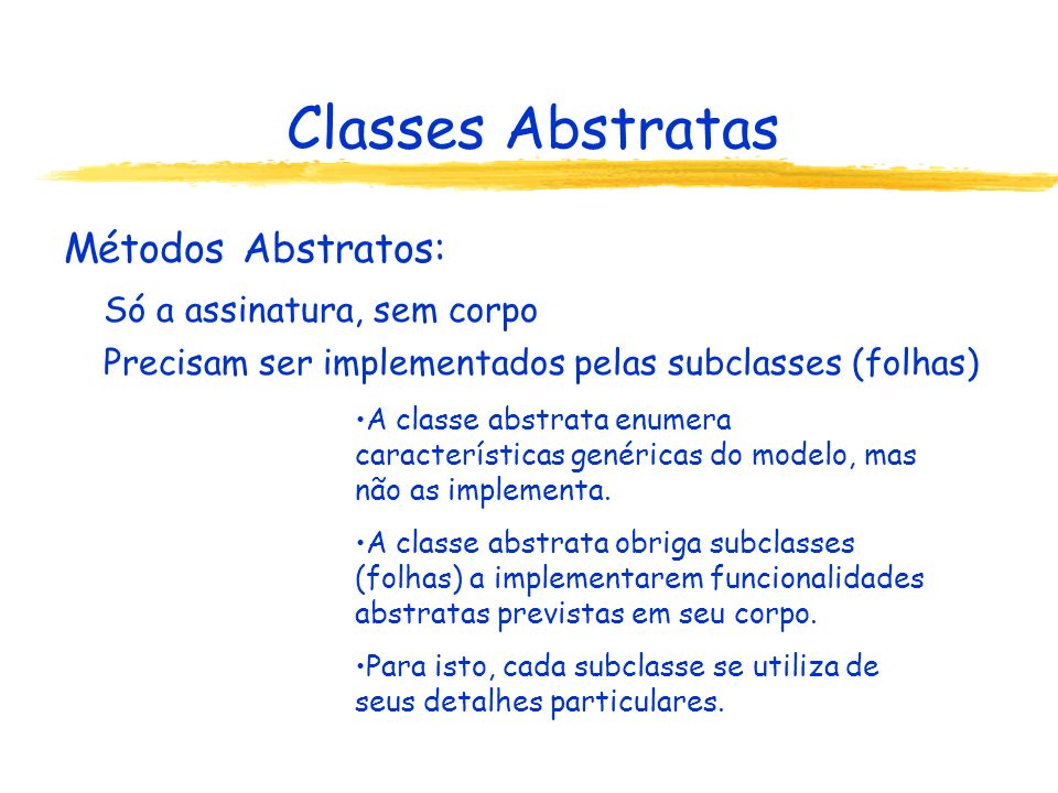 Classes Abstratas Métodos Abstratos: Só a assinatura, sem corpo