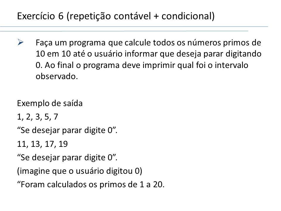 Exercício 6 (repetição contável + condicional)