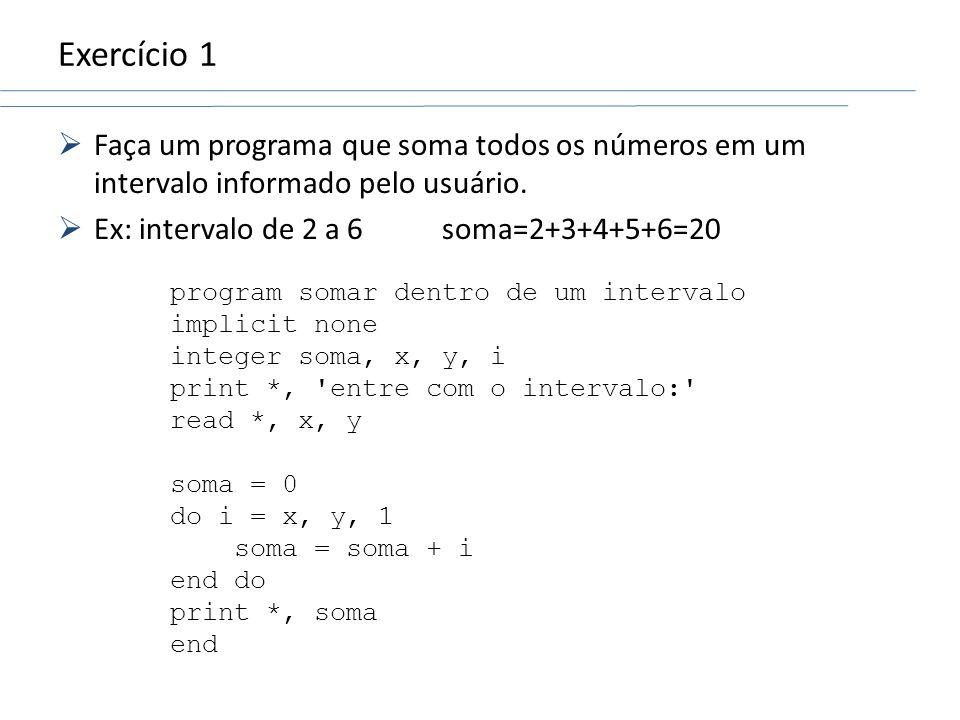 Exercício 1Faça um programa que soma todos os números em um intervalo informado pelo usuário. Ex: intervalo de 2 a 6 soma=2+3+4+5+6=20.