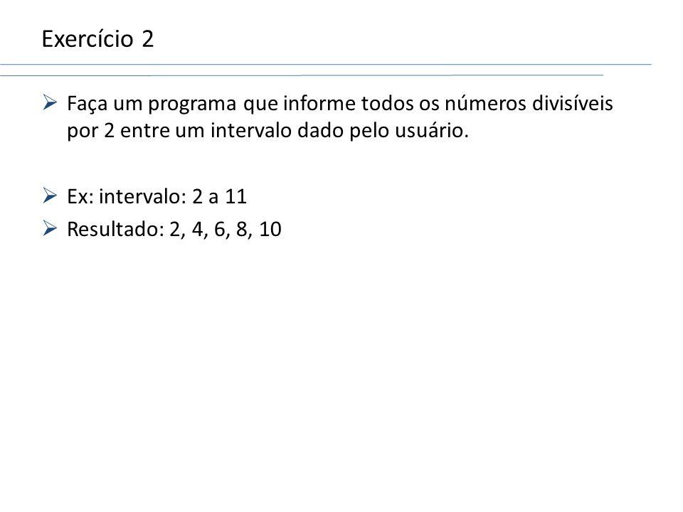 Exercício 2Faça um programa que informe todos os números divisíveis por 2 entre um intervalo dado pelo usuário.