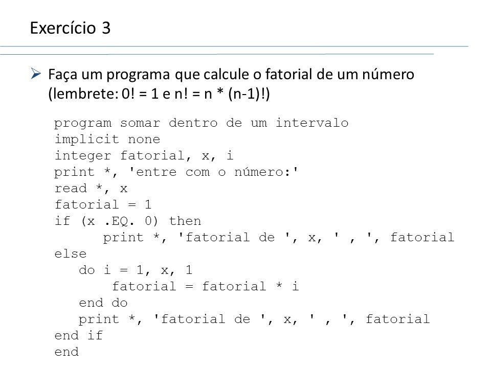 Exercício 3 Faça um programa que calcule o fatorial de um número (lembrete: 0! = 1 e n! = n * (n-1)!)