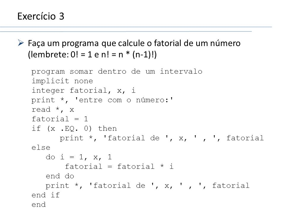 Exercício 3Faça um programa que calcule o fatorial de um número (lembrete: 0! = 1 e n! = n * (n-1)!)