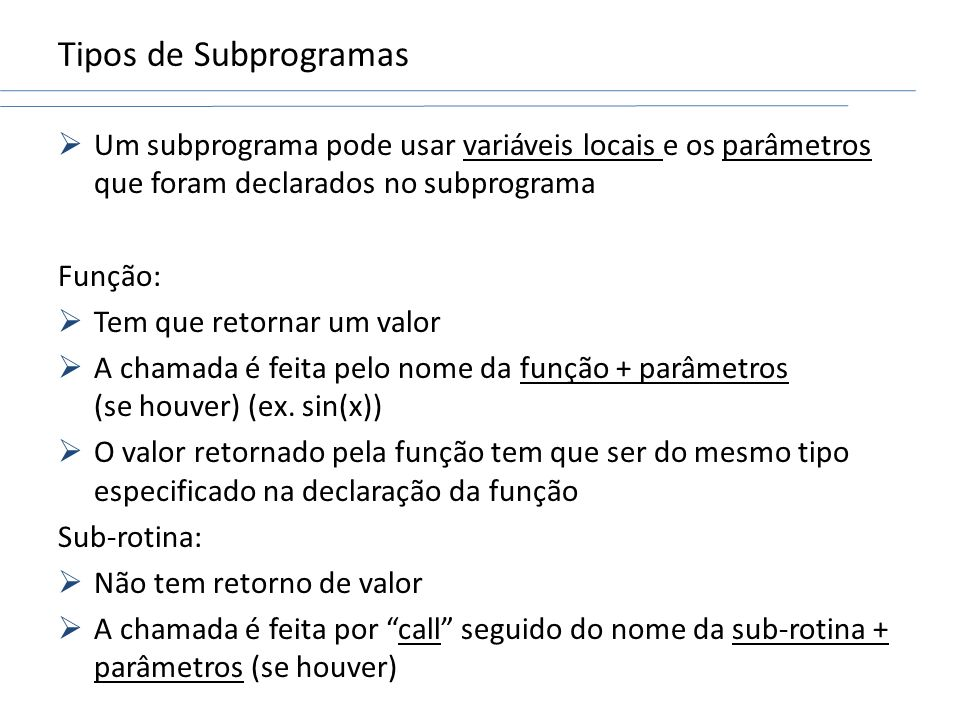 Tipos de Subprogramas Um subprograma pode usar variáveis locais e os parâmetros que foram declarados no subprograma.