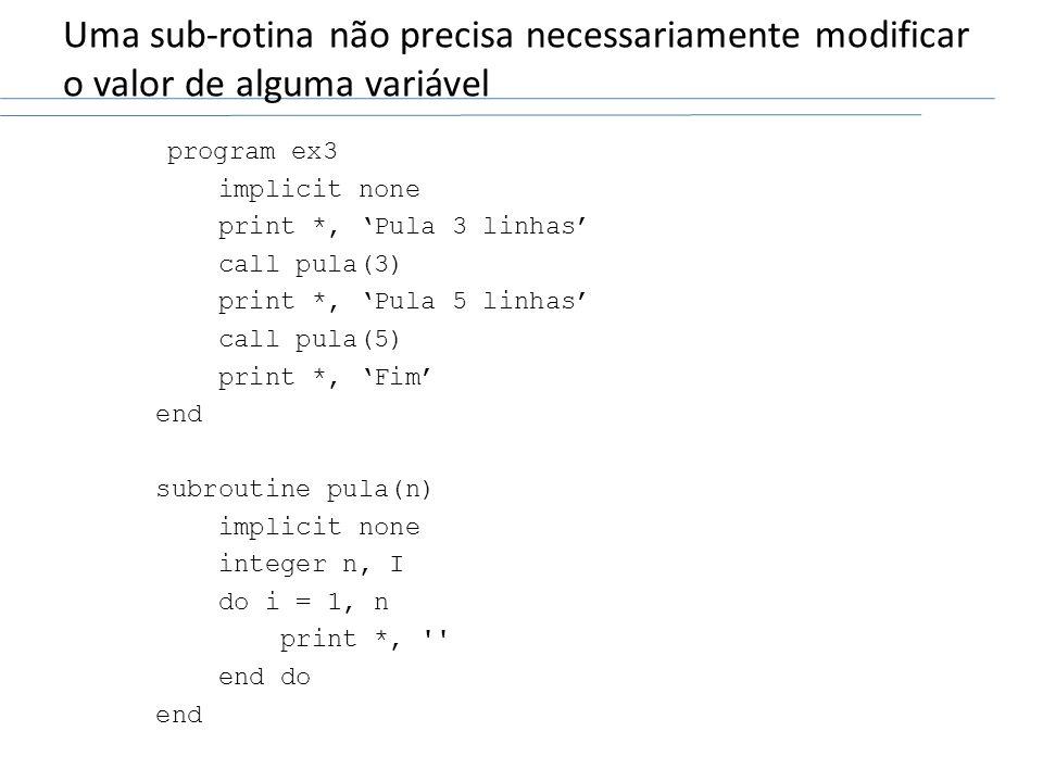 Uma sub-rotina não precisa necessariamente modificar o valor de alguma variável