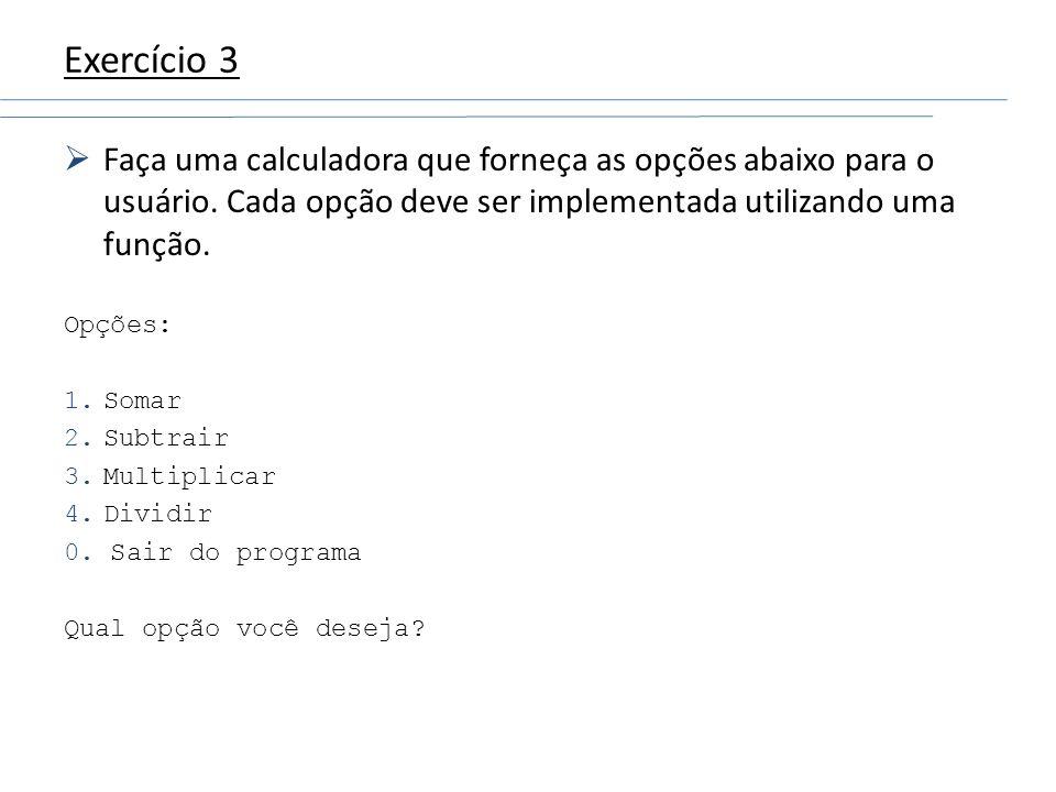 Exercício 3 Faça uma calculadora que forneça as opções abaixo para o usuário. Cada opção deve ser implementada utilizando uma função.