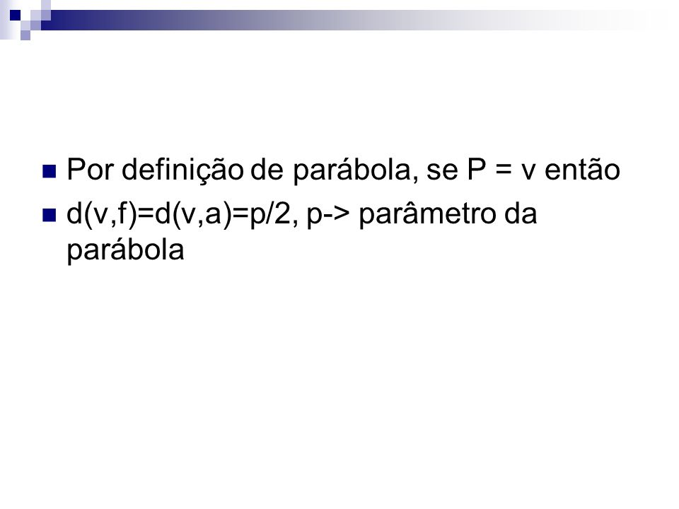 Por definição de parábola, se P = v então