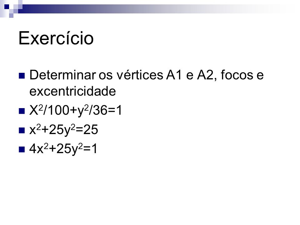 Exercício Determinar os vértices A1 e A2, focos e excentricidade