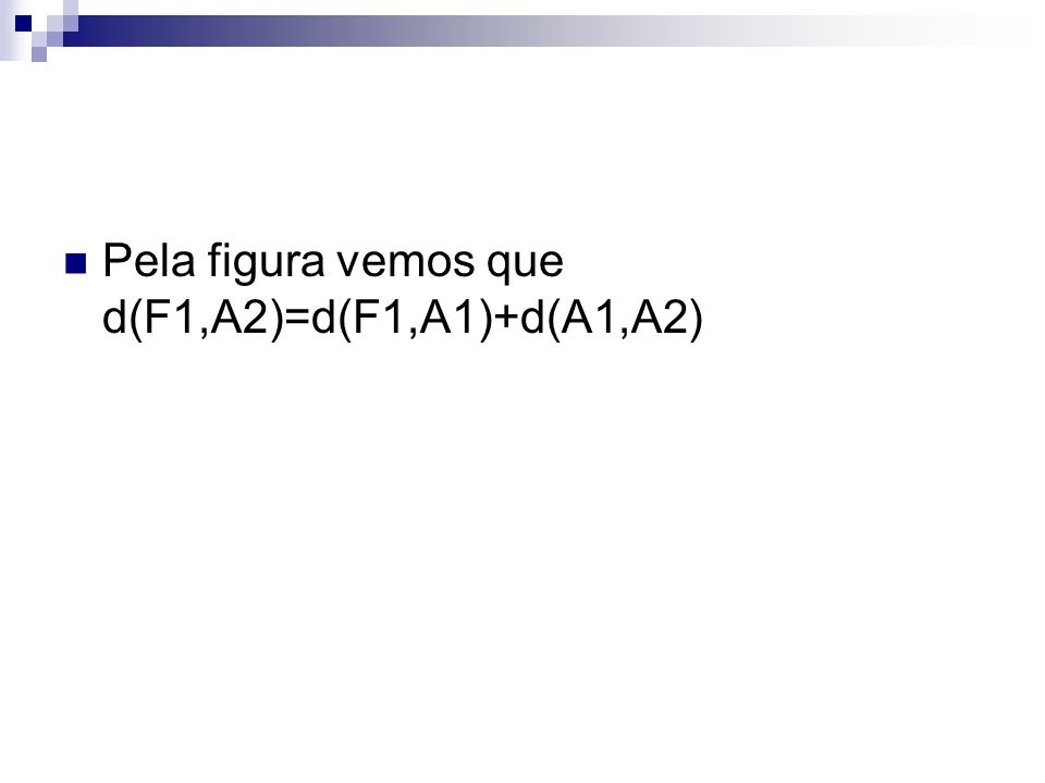 Pela figura vemos que d(F1,A2)=d(F1,A1)+d(A1,A2)