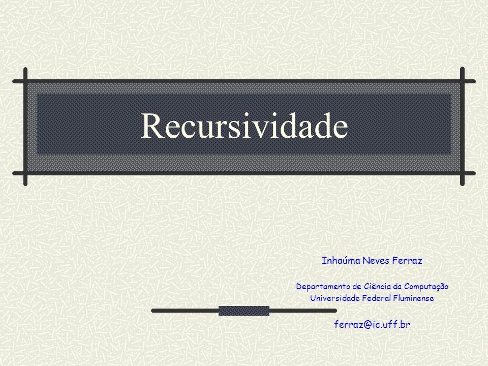 Recursividade Inhaúma Neves Ferraz ferraz@ic.uff.br