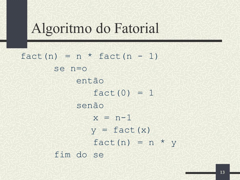 Algoritmo do Fatorial fact(n) = n * fact(n - 1) se n=o então