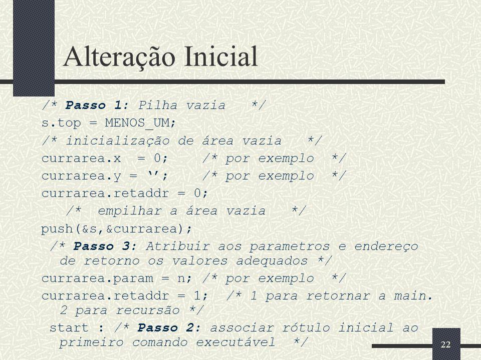Alteração Inicial /* Passo 1: Pilha vazia */ s.top = MENOS_UM;