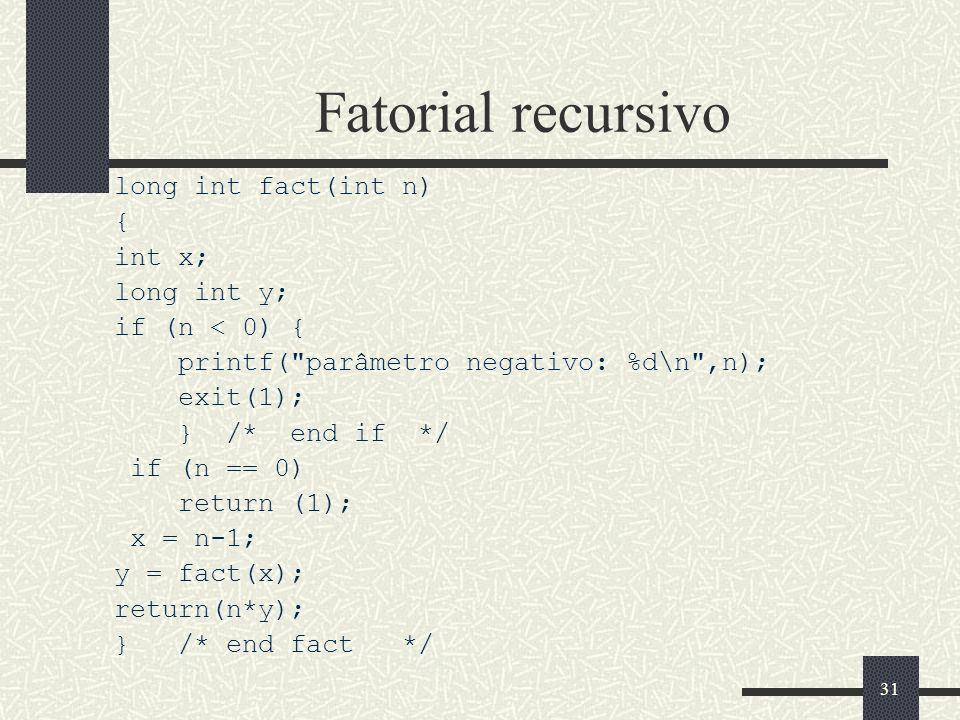 Fatorial recursivo long int fact(int n) { int x; long int y;