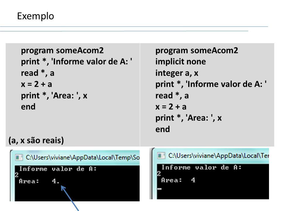 Exemplo program someAcom2 print *, Informe valor de A: read *, a