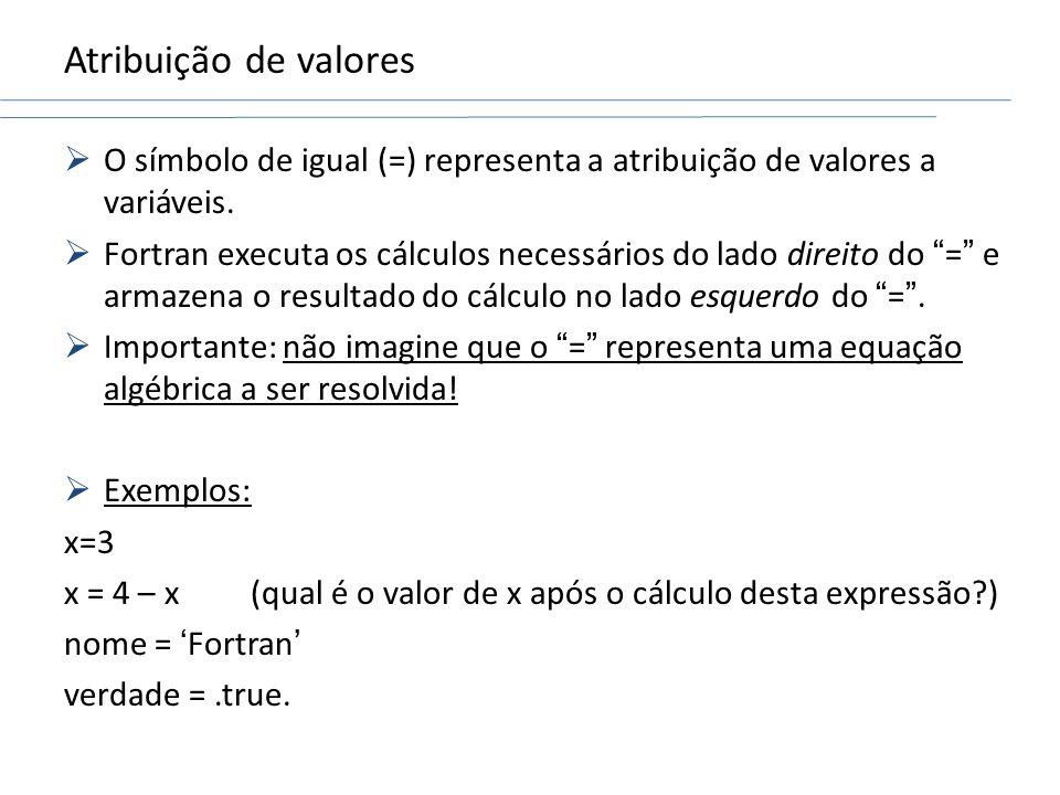 Atribuição de valores O símbolo de igual (=) representa a atribuição de valores a variáveis.