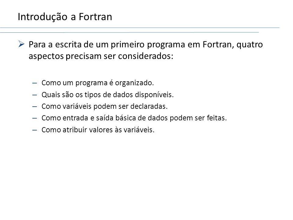 Introdução a Fortran Para a escrita de um primeiro programa em Fortran, quatro aspectos precisam ser considerados: