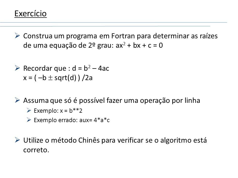 ExercícioConstrua um programa em Fortran para determinar as raízes de uma equação de 2º grau: ax2 + bx + c = 0.
